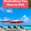 5 Caribbean Destinations You Have to Visit