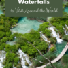 The Most Beautiful Waterfalls to Visit Around the World