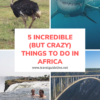 5 Incredible (But Crazy) Things to Do In Africa