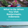 What to Do When You Visit Banjarmasin, Indonesia