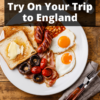 Iconic British Food You Must Try On Your Trip to England