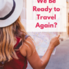 When Will We Be Ready to Travel Again?