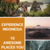 Experience Indonesia: 10 Awesome Places You Need to See